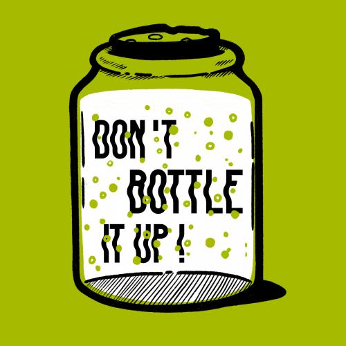 Don't Bottle It Up