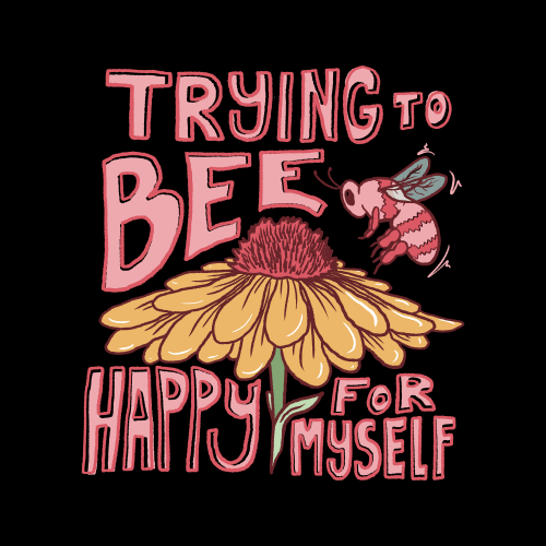Trying to bee happy for myself