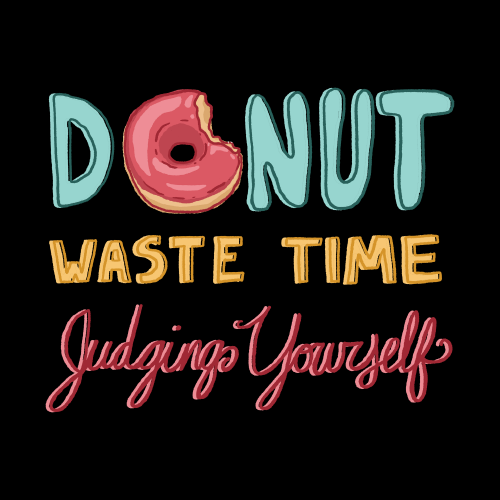 Donut waste time judging yourself