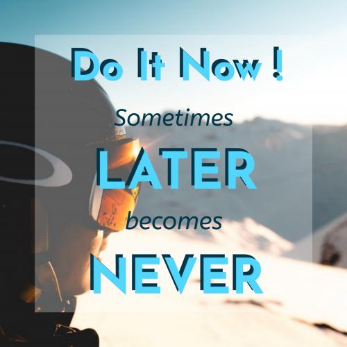 Do it now