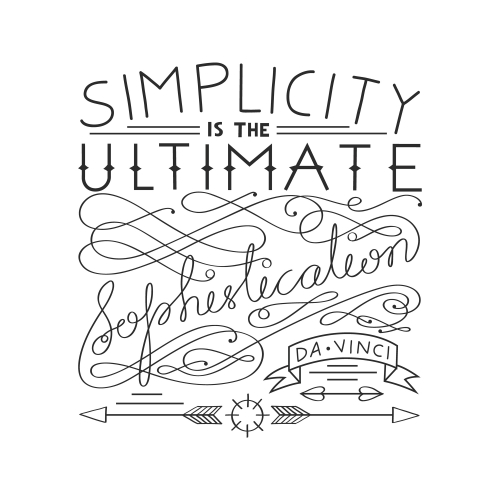 Simplicity is the ultimate sophistication