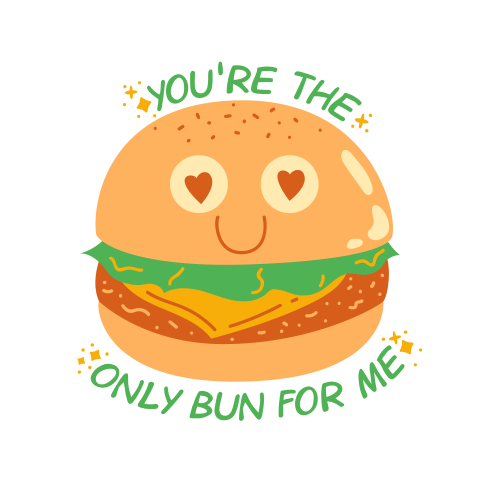You´re the only bun for me