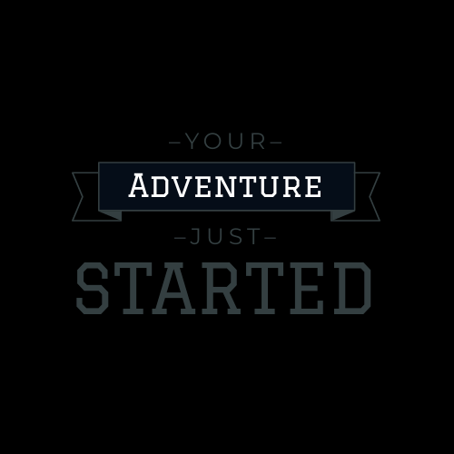 Your adventure just started