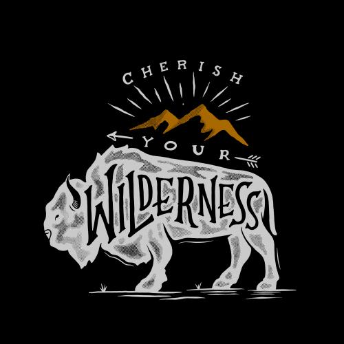CHERISH YOUR WILDERNESS