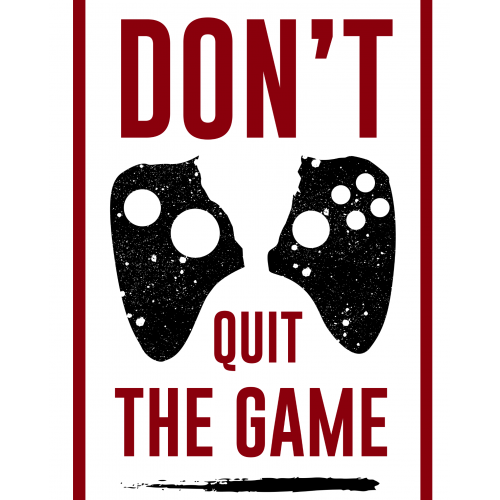 Don't quit the game