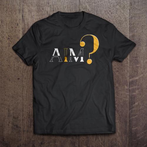 AIM? T-shirt Design