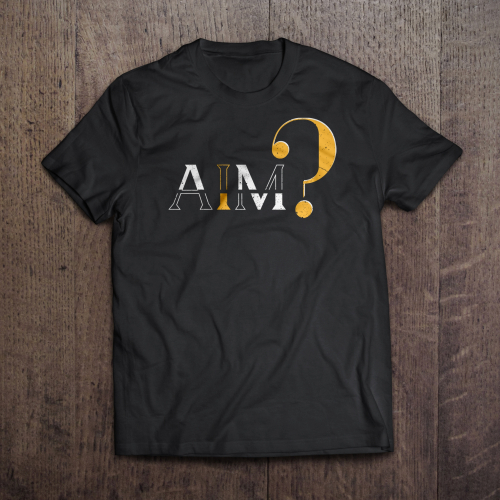 AIM? T-shirt Design