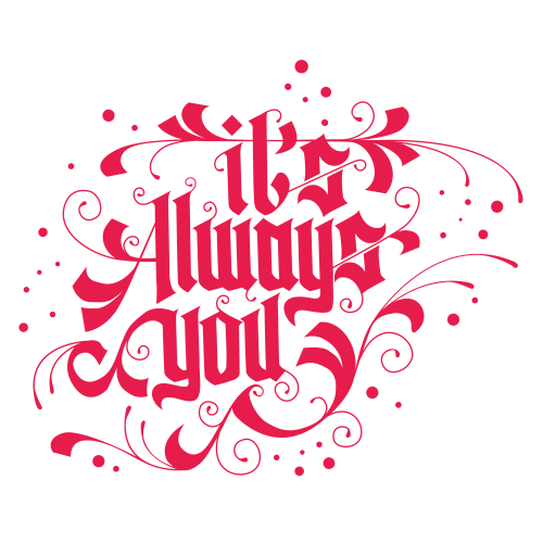 It's always you - Valentine Design