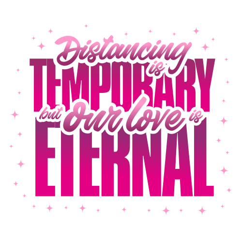Distancing is Temporary, but Our Love is Eternal